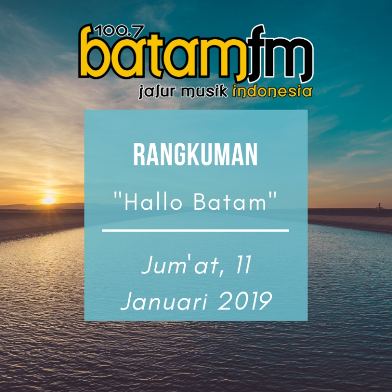 "Rangkuman ""Hallo Batam"" : Jum'at, 11 Januari 2019"